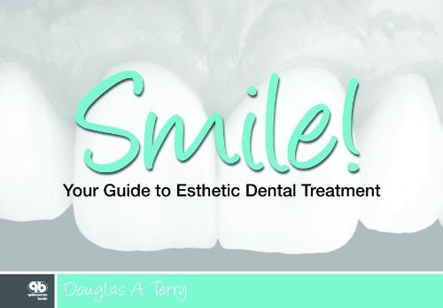 Smile!: Your Guide to Esthetic Dental Treatment 1st Edition by Douglas A. Terry (2014) Hardcover