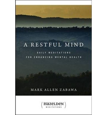 [(A Restful Mind: Daily Meditations for Enhancing Mental Health)] [Author: Mark Allen Zabawa] published on (April, 2010)