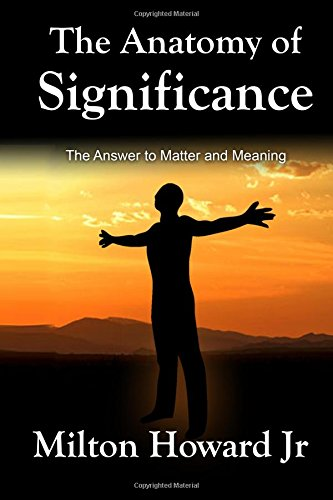 The Anatomy of Significance: The Answer to Matter and Meaning