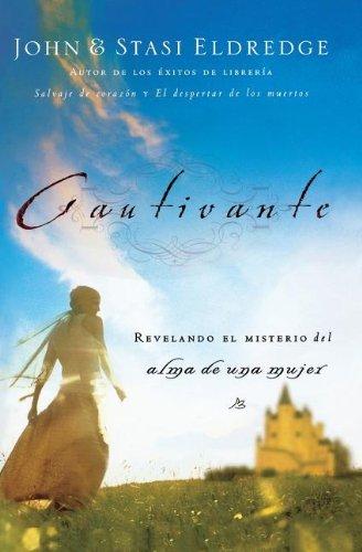 Cautivante: Revelando El Misterio del Alma de Una Mujer por John Eldredge