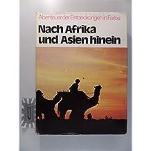 Nach Afrika und Asien hinein : Arabien, Sahara, Nil, Kongo ; Sibirien, Tibet, Himalaya