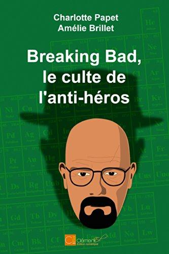 Breaking Bad, le culte de l'anti-héros par  Charlotte Papet