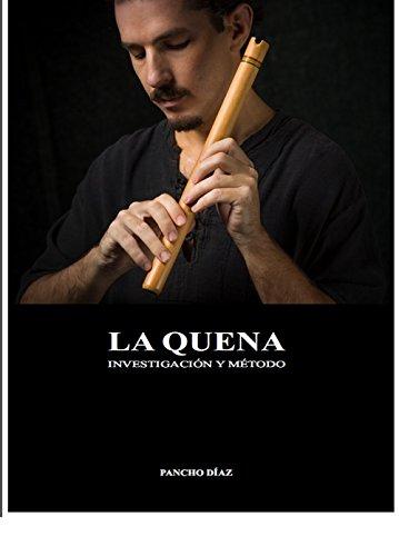 La Quena: Investigación y Método por Pancho Díaz