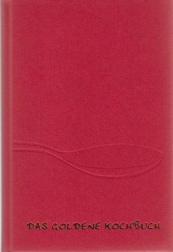 Das Goldene Kochbuch: 1200 Rezepte aus der nationalen und internationalen Küche