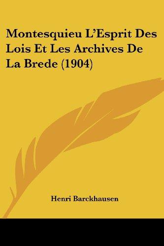 Montesquieu L'Esprit Des Lois Et Les Archives de La Brede (1904)
