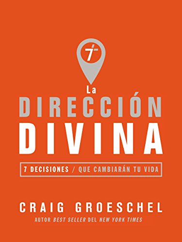 La dirección divina: 7 decisiones que cambiarán tu vida por Craig Groeschel