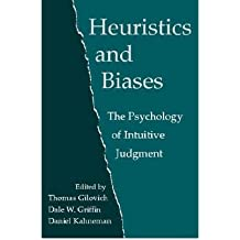 [(Heuristics and Biases: The Psychology of Intuitive Judgment)] [ Edited by Thomas Gilovich, Edited by Dale Griffin, Edited by Daniel Kahneman ] [September, 2013]
