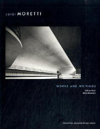 Luigi Moretti Works and Writings /Anglais