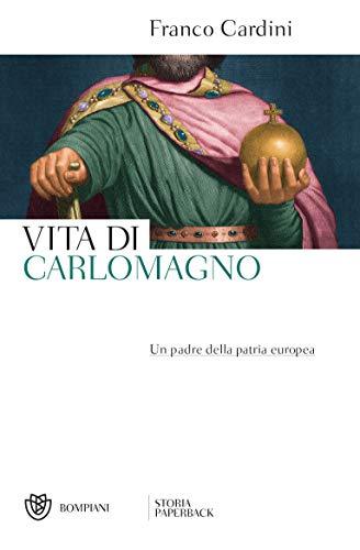 Vita di Carlomagno: Un padre della patria europea (Italian Edition ...