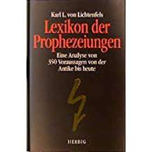 Lexikon der Prophezeiungen. Eine Analyse von 350 Voraussagen von der Antike bis heute.