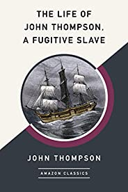 The Life of John Thompson, a Fugitive Slave (AmazonClassics Edition)