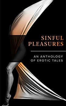 Sinful Pleasures: An Anthology of Erotic Tales by [Ashbless, Janine, Scandal, Ella, Soto, Sonni de, Wolf, Jo Henny, Harlem, Lily, Divine, Lady, Williams, Gail, MacLeod, Samantha, Fyler, Tony, Barker, Ellie]