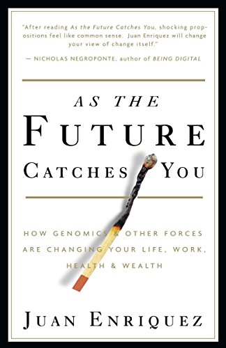 As the Future Catches You: How Genomics & Other Forces Are Changing Your Life, Work, Health & Wealth por Juan Enriquez