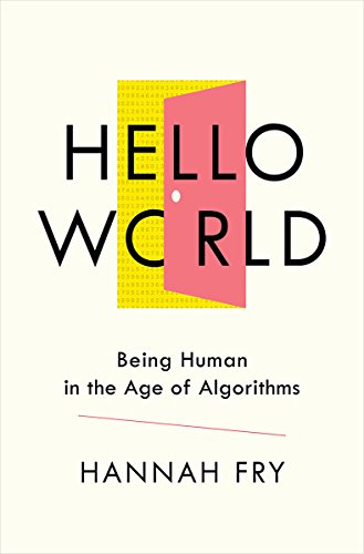 Hello World – Being Human in the Age of Algorithms
