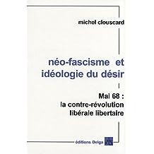 Néo-fascisme et idéologie du désir : Mai 68, la contre-révolution libérale libertaire