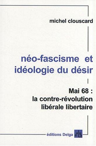 Néo-fascisme et idéologie du désir : Mai 68 : la contre-révolution libérale libertaire par Michel Clouscard