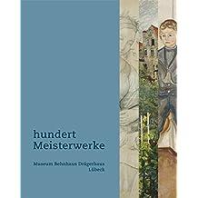 Hundert Meisterwerke: Die Sammlung des Museums Behnhaus Drägerhaus Lübeck
