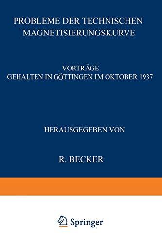 Probleme der Technischen Magnetisierungskurve: Vorträge Gehalten In Göttingen Im Oktober 1937