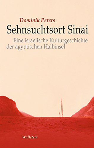 Sehnsuchtsort Sinai: Eine israelische Kulturgeschichte der ägyptischen Halbinsel (Israel-Studien. Kultur – Geschichte – Politik)