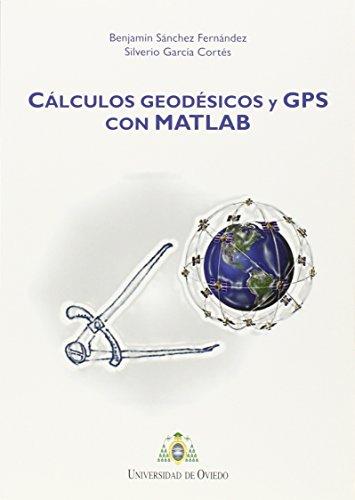 Cálculos geodésicos y GPS con MATLAB por Benjamín Sánchez Fernández