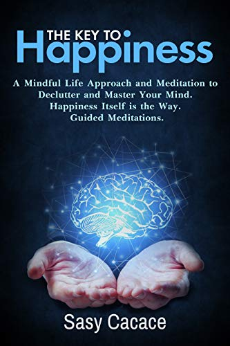 The key to Happiness: A mindful life approach and meditation to declutter your mind. Happiness itself it the way. Guided meditations. (English Edition)