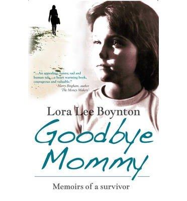 { GOODBYE MOMMY: MEMOIRS OF A SURVIVOR } By Boynton, Lora Lee ( Author ) [ Jul - 2009 ] [ Hardcover ]