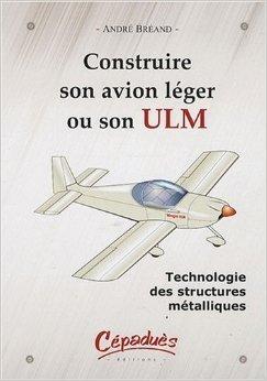 Construire son avion lger ou son ULM-Technologie des structures mtalliques de Andr Brand ( 13 fvrier 2009 )