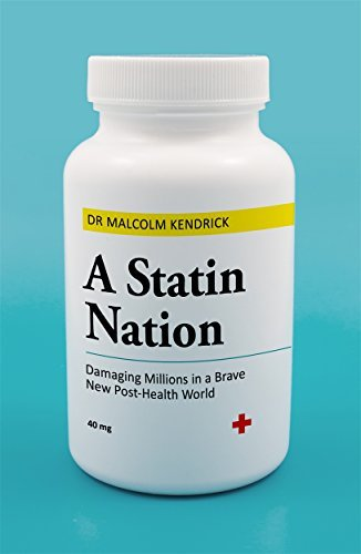 A Statin Nation - Damaging Millions in a Brave New Post-Health World (English Edition)