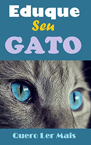 Eduque Seu Gato: E-book Eduque Seu Gato (Animais Livro 1) (Portuguese Edition)