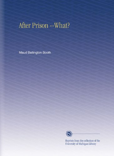 After Prison -What? por Maud Ballington Booth