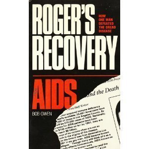 Roger\'s Recovery from AIDS: How One Man Defeated the Dread Disease