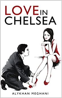 Love in Chelsea: Sex, Lies and Debauchery by [Meghani, Alykhan]