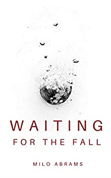 Waiting for the Fall (English Edition) de [Abrams, Milo]