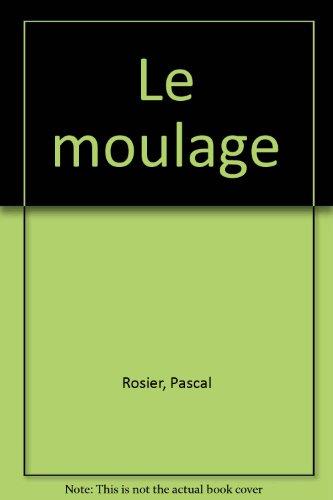 Le moulage par Pascal Rosier