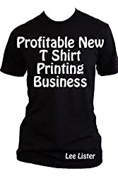 Profitable New T Shirt Printing Business - New Business Advice for T Shirt Printers