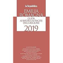 Emilia Romagna. Guida ai sapori e ai piaceri della regione 2019