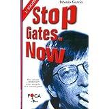 Stop Gates. Now. Para enfrentar a Microsoft, primer monopolio de la economía global (Investigación)
