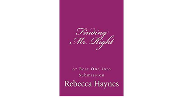 Finding Mr. Right or Beat One into Submission