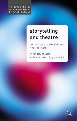 Storytelling and Theatre: Contemporary Professional Storytellers and their Art (Theatre and Performance Practices)