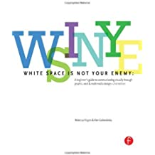 White Space is Not Your Enemy: A Beginner's Guide to Communicating Visually through Graphic, Web & Multimedia Design by Rebecca Hagen (2013-02-17)