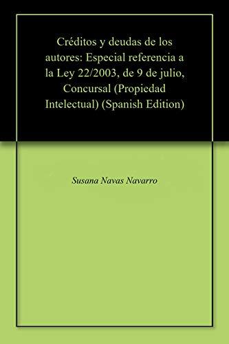 Créditos y deudas de los autores:  Especial referencia a la Ley 22/2003, de 9 de julio, Concursal (Propiedad Intelectual) por Susana Navas Navarro