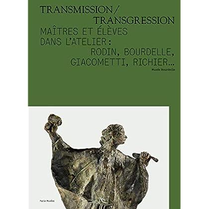 Transmission/Transgression : Maîtres et élèves dans l'atelier : Rodin, Bourdelle, Giacometti, Richier...