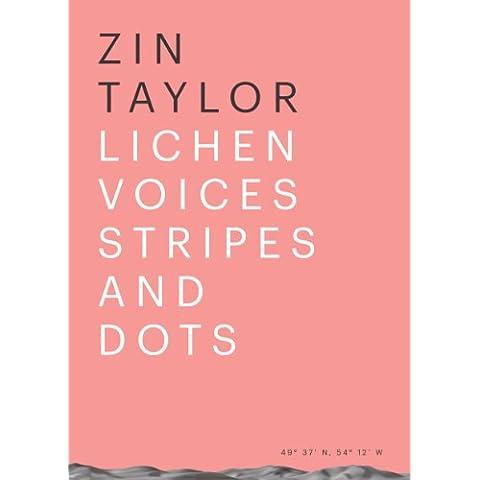 Zin Taylor: Lichen Voices/ Stripes and