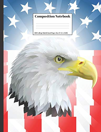 Composition Notebook: American Bald Eagle USA Flag Stars Red White And Blue Design Cover 100 College Ruled Lined Pages Size (7.44 x 9.69) - Juvenile American Bald Eagle