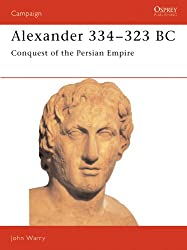 Alexander 334-323 BC: Conquest of the Persian Empire