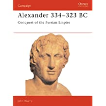 Alexander 334–323 BC: Conquest of the Persian Empire (Campaign)