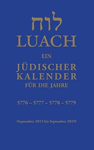 Luach - Ein jüdischer Kalender für die Jahre 5776, 5777, 5778, 5779: Ein jüdischer Kalender von September 2015 bis September 2019 (- Kalender 2015)