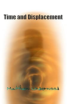 Time and Displacement by [Underwood, Matthew]
