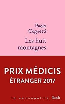 Les huit montagnes : Prix Médicis Étranger 2017 (La cosmopolite) par [Cognetti, Paolo]
