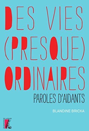 Des vies (presque) ordinaires : Paroles d'aidants